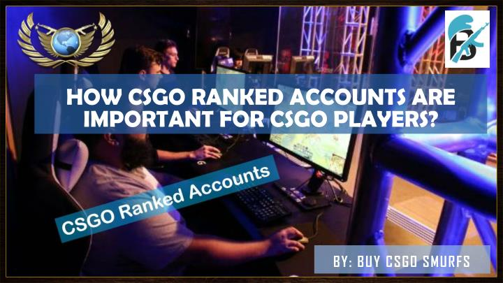 how csgo ranked accounts are important for csgo n.