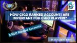 how csgo ranked accounts are important for csgo