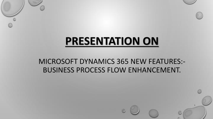 presentation on microsoft dynamics 365 new features business process flow enhancement n.