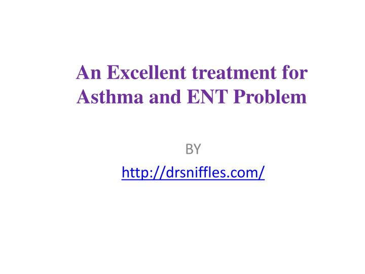 an excellent treatment for asthma and ent problem n.