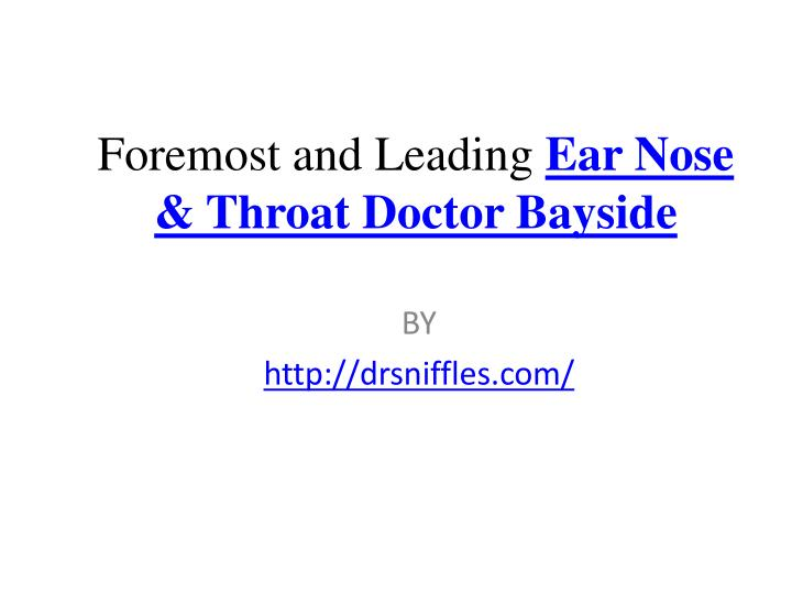 foremost and leading ear nose throat doctor bayside n.