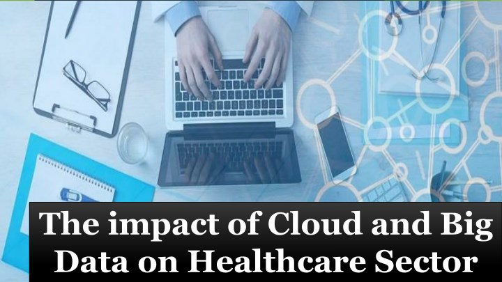 the impact of cloud and big data on healthcare n.