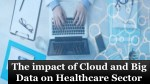 the impact of cloud and big data on healthcare