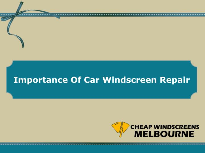importance of car windscreen repair n.