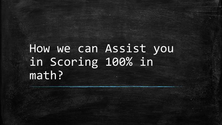 how we can assist you in scoring 100 in math n.