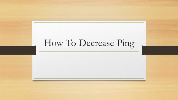 how to decrease ping n.