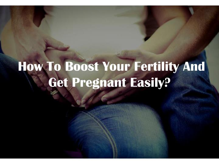 how to boost your fertility and get pregnant easily n.