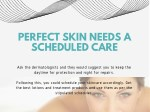 perfect skin needs a scheduled care