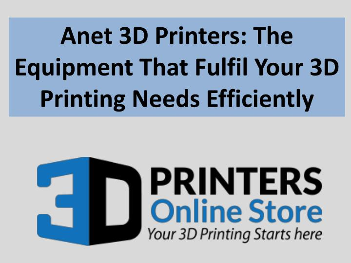 anet 3d printers the equipment that fulfil your n.