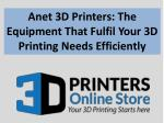 anet 3d printers the equipment that fulfil your