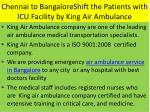 chennai to bangaloreshift the patients with icu facility by king air ambulance