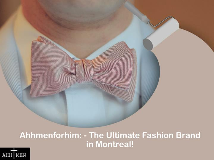 ahhmenforhim the ultimate fashion brand in montreal n.