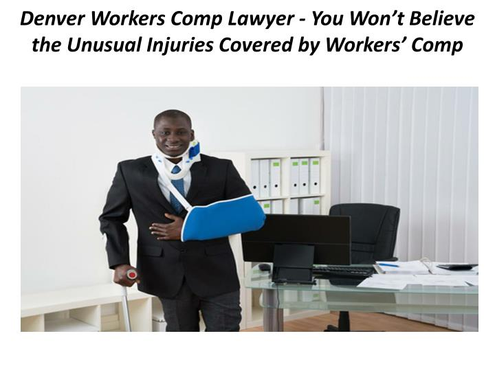 denver workers comp lawyer you won t believe the unusual injuries covered by workers comp n.