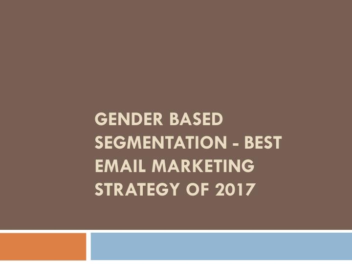 gender based segmentation best email marketing strategy of 2017 n.