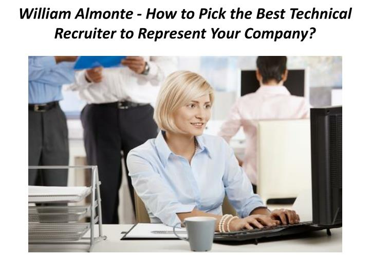 william almonte how to pick the best technical recruiter to represent your company n.