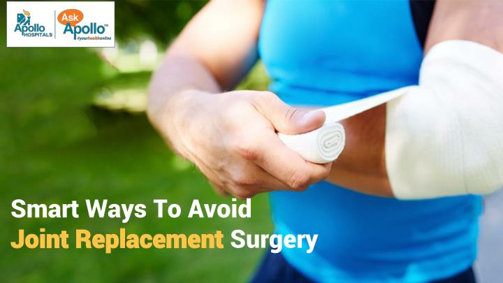 smart ways to avoid joint replacement surgery n.