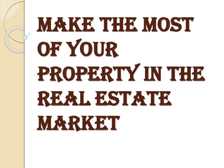 make the most of your property in the real estate market n.