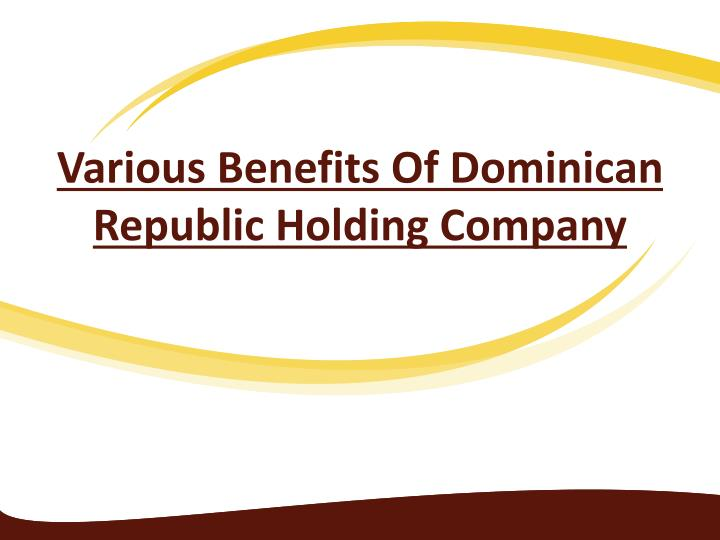 various benefits of dominican republic holding company n.