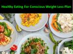 healthy eating for conscious weight loss plan