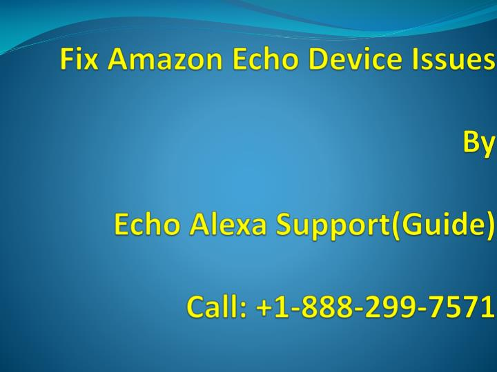 fix amazon echo device issues by echo alexa support guide call 1 888 299 7571 n.