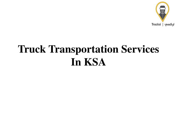 truck transportation services in ksa n.
