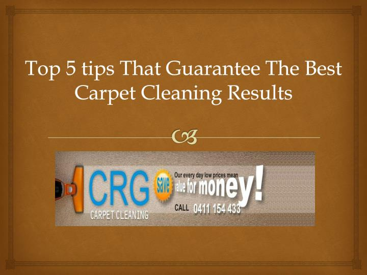 top 5 tips that guarantee the best carpet cleaning results n.