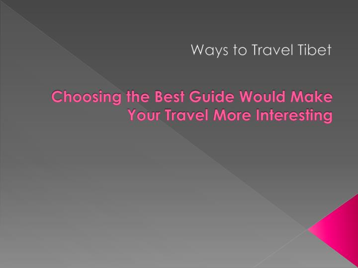 choosing the best guide would make your travel more interesting n.