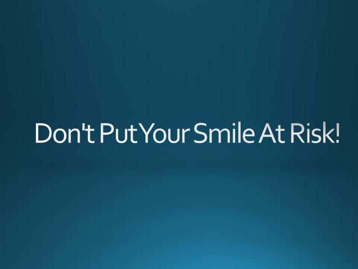 don t put your smile at risk n.