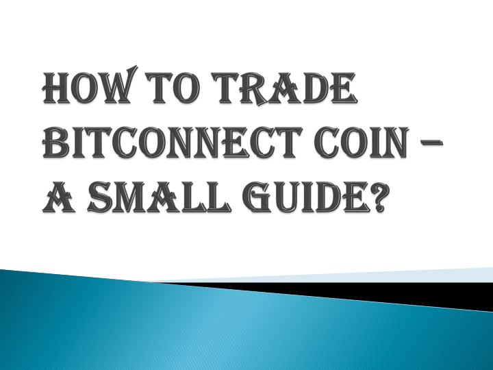 how to trade bitconnect coin a small guide n.