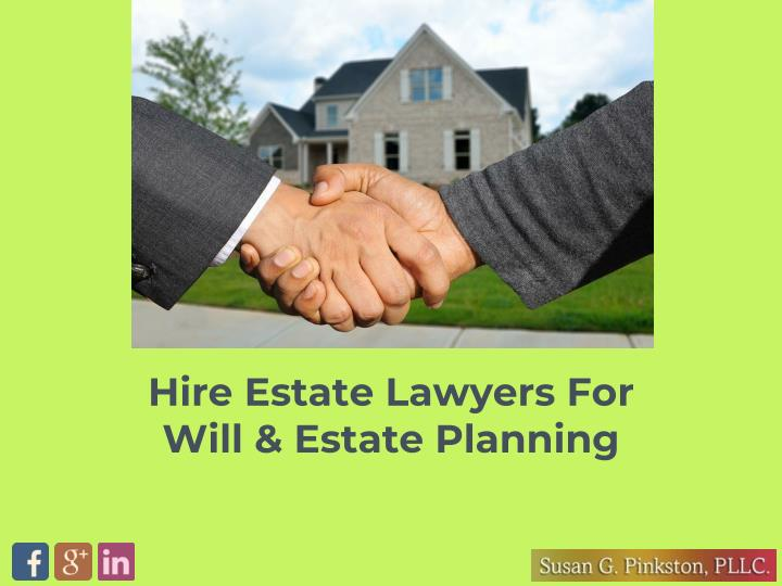 hire estate lawyers for will estate planning n.