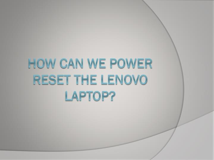 how can we power reset the lenovo laptop n.
