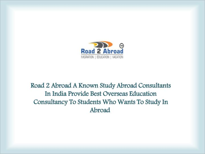 road 2 abroad a known study abroad consultants n.