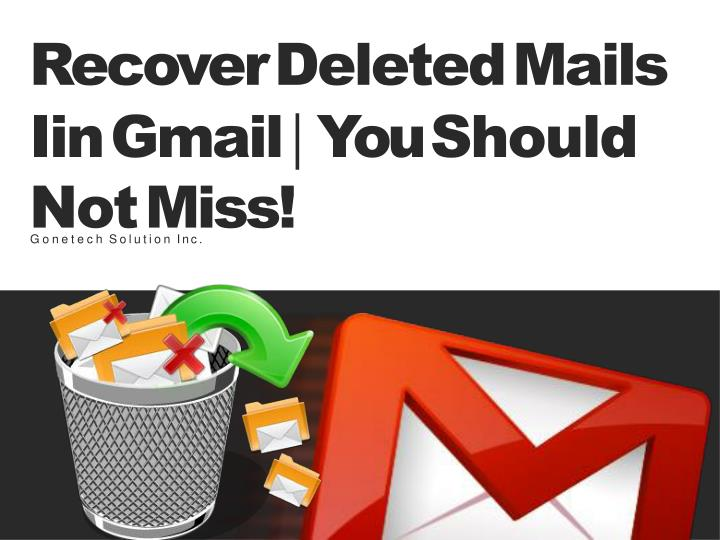 recover deleted mails iin gmail you should n.