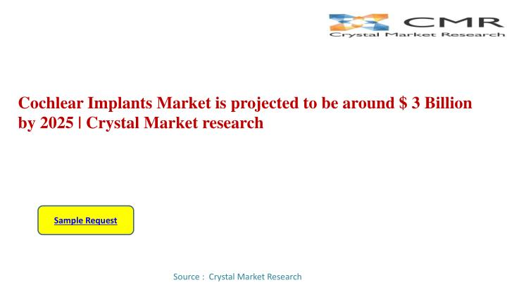 cochlear implants market is projected to be around 3 billion by 2025 crystal market research n.