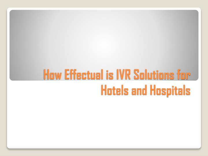 how effectual is ivr solutions for hotels and hospitals n.