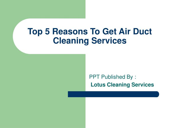 top 5 reasons t o g et air duct cleaning s ervices n.