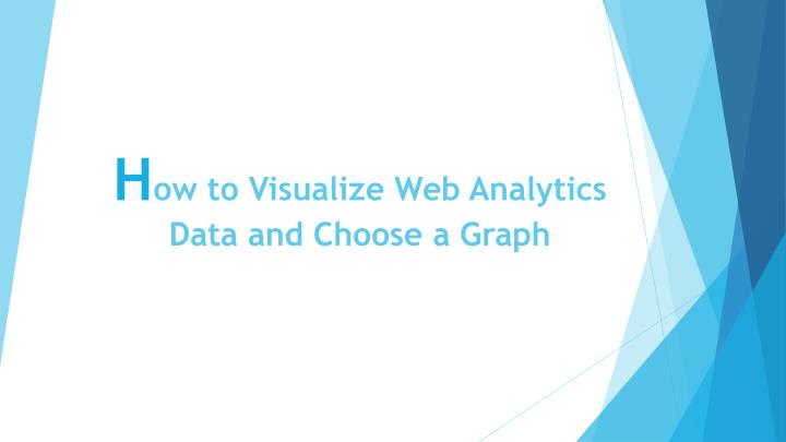 h ow to visualize web a nalytics data and choose a graph n.