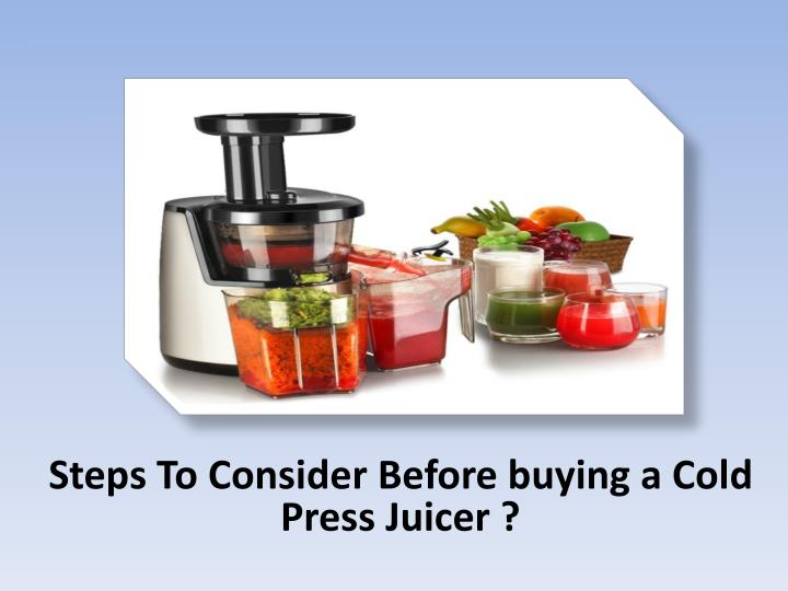 steps to consider before buying a cold press juicer n.