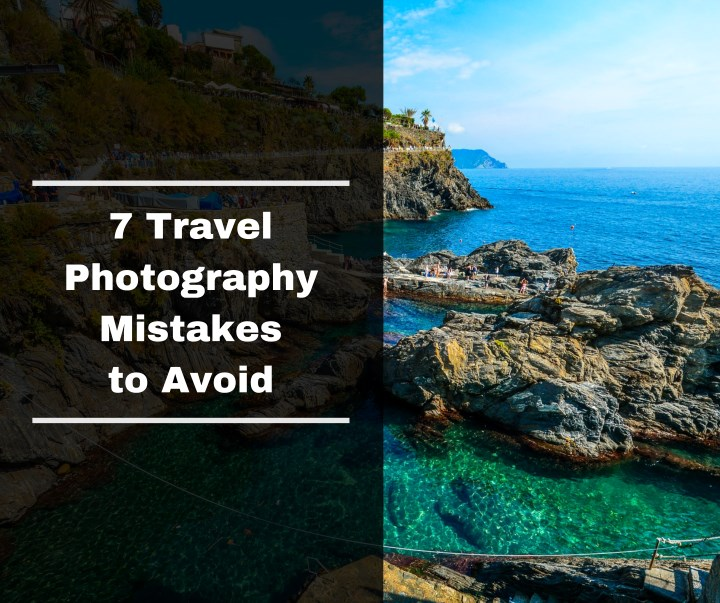 7 travel photography mistakes to avoid n.