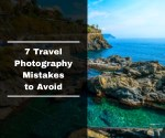 7 travel photography mistakes to avoid