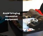 avoid bringing excessive equipment