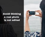 avoid thinking a real photo is not edited