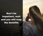 don t be impatient wait and you will reap