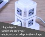 plug adaptor and make sure your electronics