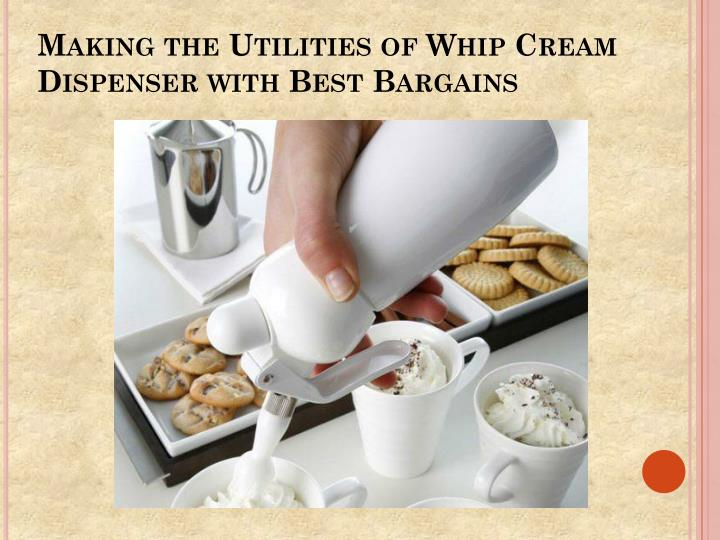 making the utilities of whip cream dispenser with best bargains n.