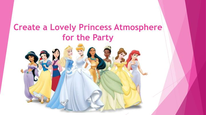 create a lovely princess atmosphere for the party n.