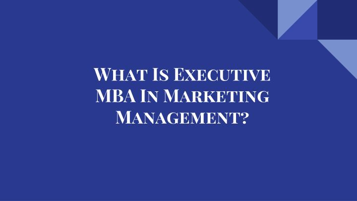 what is executive mba in marketing management n.