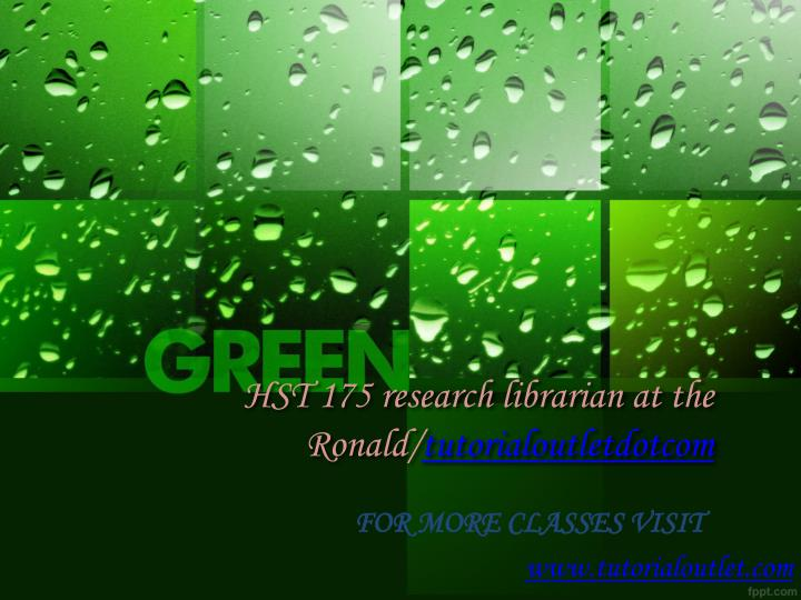 hst 175 research librarian at the ronald tutorialoutletdotcom n.