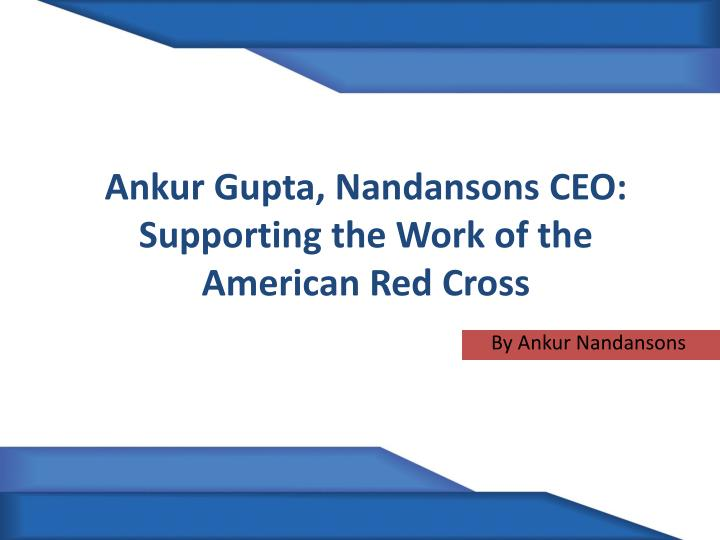 ankur gupta nandansons ceo supporting the work of the american red cross n.