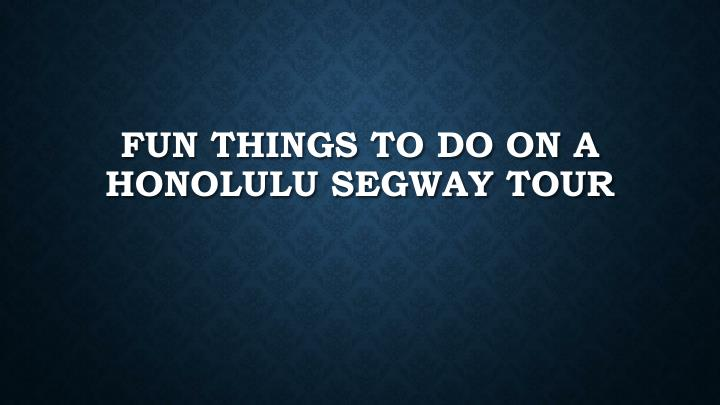 fun things to do on a honolulu segway tour n.
